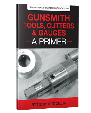Gunsmith Tools Cutters & Gauges - A Primer by Fred Zeglin